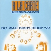 Play & Download Do Wah Diddy Diddy `99 by A La Carte | Napster
