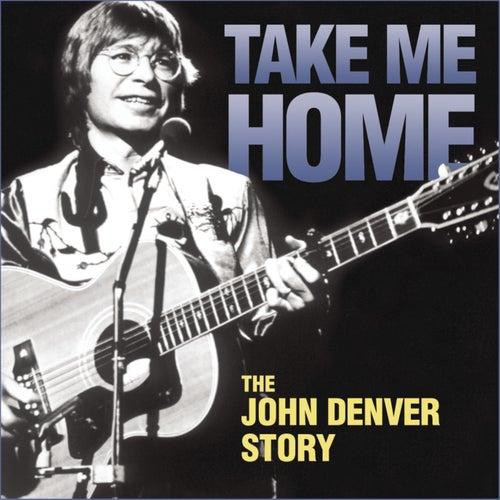 Play & Download Take Me Home: The John Denver Story by John Denver | Napster