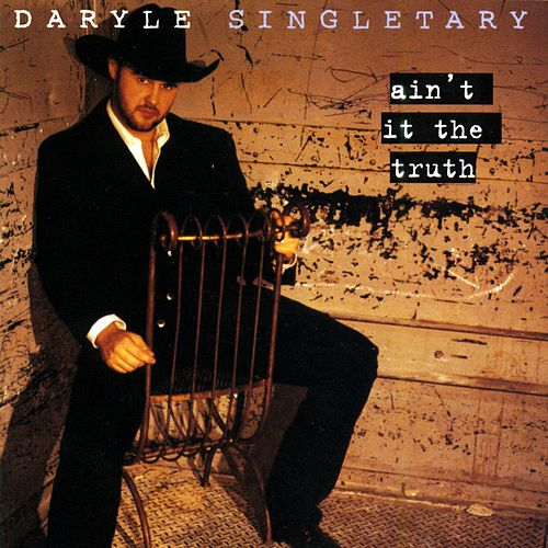 Ain't It The Truth by Daryle Singletary