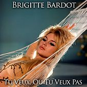 Play & Download Tu veux ou tu veux pas by Brigitte Bardot | Napster