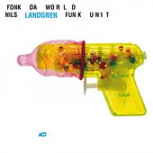 Fonk da World by Nils Landgren Funk Unit