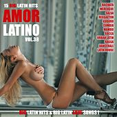 Amor Latino, Vol. 38 - 15 Big Latin Hits & Latin Love Songs (Bachata, Merengue, Salsa, Reggaeton, Kuduro, Mambo, Cumbia, Urbano, Ragga) by Various Artists