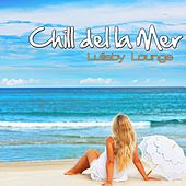Chill Del La Mer by Lullaby Lounge