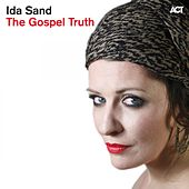 The Gospel Truth (Bonus Track Version) by Ida Sand