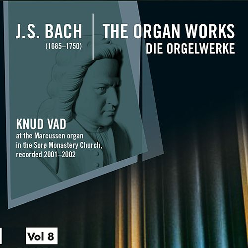 Play & Download Bach: The Organ Works, Vol. 8 (Die Orgelwerke) by Knud Vad | Napster