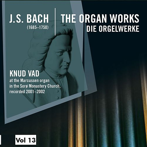 Play & Download Bach: The Organ Works, Vol. 13 (Die Orgelwerke) by Knud Vad | Napster