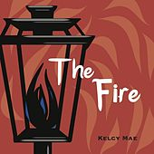 Play & Download The Fire - EP by Kelcy Mae | Napster