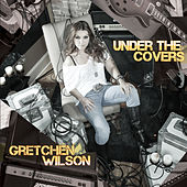 Play & Download Under the Covers by Gretchen Wilson | Napster