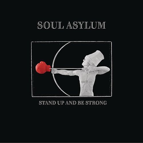 Stand Up And Be Strong by Soul Asylum