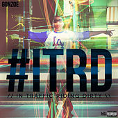 Play & Download #itrd (In Traffic Riding Dirty) by Gonzoe | Napster