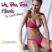 Play & Download Un, Dos, Tres Maria by Latin Band | Napster