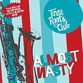Play & Download Almost Nasty (Two Red Hot Saxophones With a Blasting Band) by Tinez Roots Club | Napster