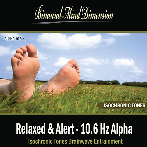 Play & Download Relaxed & Alert - 10.6 Hz Alpha: Isochronic Tones Brainwave Entrainment by Binaural Mind Dimension | Napster