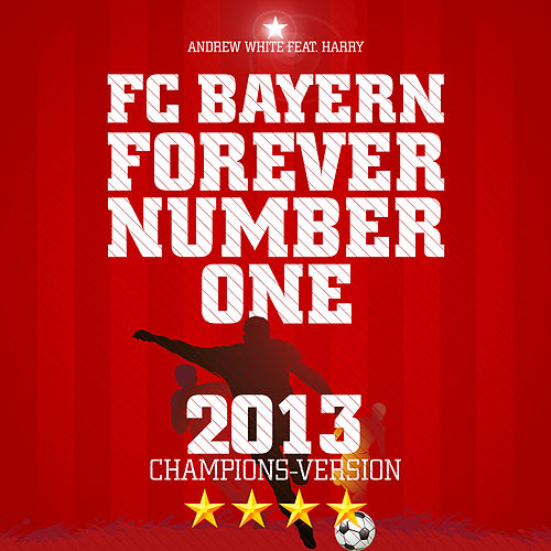 Play & Download FC Bayern, Forever Number One (Champions Version 2013) by Andrew White | Napster