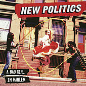 Play & Download A Bad Girl In Harlem by New Politics | Napster