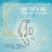 Play & Download Sing Over Me: Worship Songs And Lullabies by Various Artists | Napster