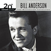 Play & Download The Best Of Bill Anderson 20th Century Masters The Millennium Collection by Bill Anderson | Napster