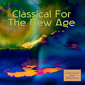 Play & Download Classical For The New Age by Various Artists | Napster