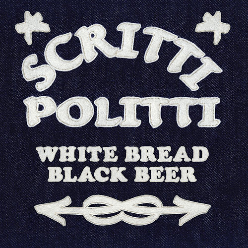 Play & Download White Bread Black Beer by Scritti Politti | Napster