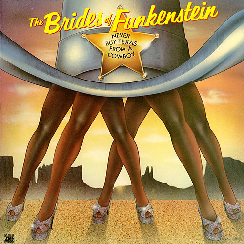 Play & Download Never Buy Texas From A Cowboy by The Brides Of Funkenstein | Napster