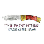 Play & Download Talon Of The Hawk by The Front Bottoms | Napster