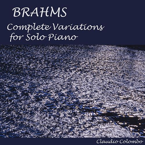 Brahms: Complete Variations for Solo Piano by Claudio Colombo