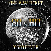 Play & Download One Way Ticket (80's Hits) by Disco Fever | Napster