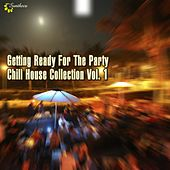 Play & Download Getting Ready For The Party, Vol. 1 (Chill House Collection) by Various Artists | Napster