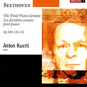 Play & Download The Final Piano Sonatas, Op.109, 110, 111 (Beethoven) by Anton Kuerti | Napster