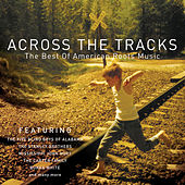 Across The Tracks - The Best of American Roots Music di Various Artists