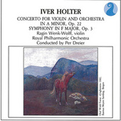 Holter: Concerto for Violin and Orchestra in A minor, Op.22 - Symphony in F major, Op.3 von Various Artists