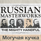 Play & Download Russian Masterworks - The Mighty Handful - Могучая кучка by Various Artists | Napster