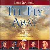 Play & Download I'll Fly Away by Bill & Gloria Gaither | Napster