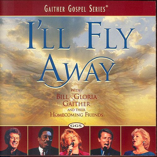 I'll Fly Away by Bill & Gloria Gaither