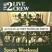 Sports Weekend (As Clean As They Wanna Be Part II) by 2 Live Crew
