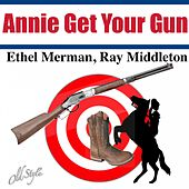Play & Download Annie Get Your Gun (The Original Cast Album) by Ethel Merman | Napster
