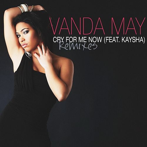 Play & Download Cry for Me Now (Remixes) by Vanda May | Napster