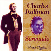 Charles Kullman And The Art Of The Serenade by Charles Kullman