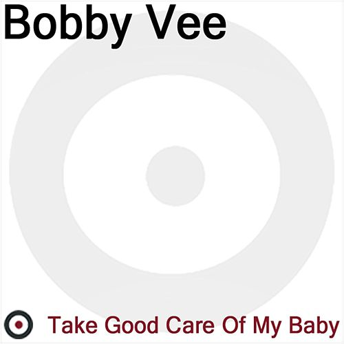 Play & Download Take Good are of My Baby by Bobby Vee | Napster