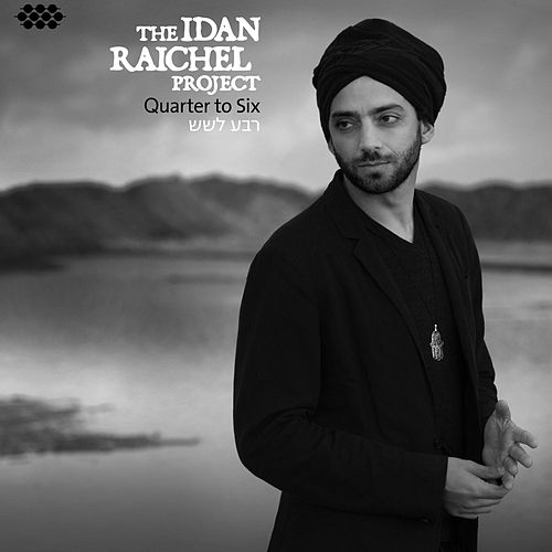 Play & Download Quarter to Six by Idan Raichel Project | Napster