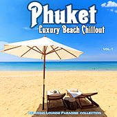 Play & Download Phuket Luxury Beach Chillout (Relaxing Lounge Paradise Collection) by Various Artists | Napster