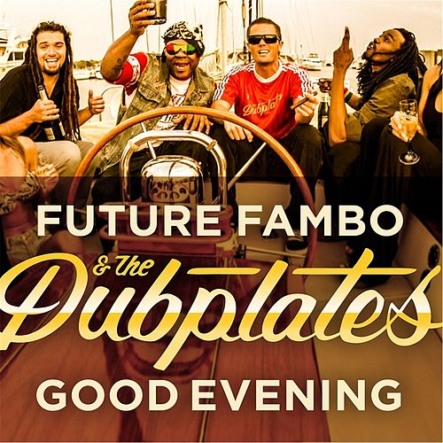 Good Evening (feat. Daddy Brady, Shawn Legree & Big Hair) by The Dubplates