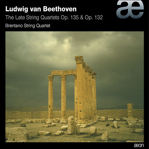Beethoven: The Late String Quartets, Op. 135 & Op. 132 by Brentano String Quartet