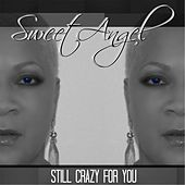 Play & Download Still Crazy for You by Sweet Angel | Napster