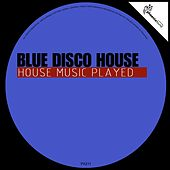 Blue Disco House - EP (House Music Played) by Various Artists
