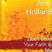 Don't Lose Your Faith in Me by Amy Holland