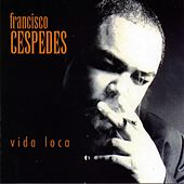 Play & Download Vida Loca by Francisco Cespedes | Napster