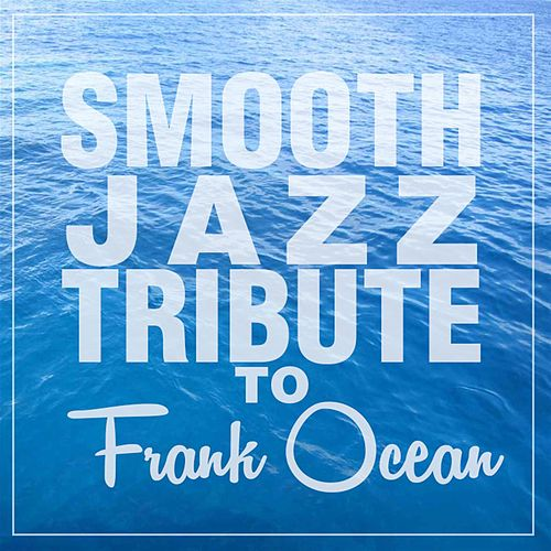 Smooth Jazz Tribute to Frank Ocean by Smooth Jazz Allstars
