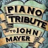 Piano Tribute to John Mayer by Piano Tribute Players