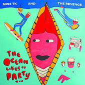 The Ocean Likes To Party Too by Miss TK and the Revenge